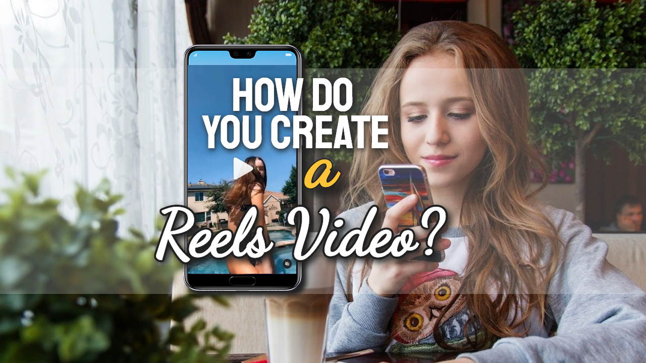 Instagram Reels Videos – How Do You Create Them? What Marketers Need to Know