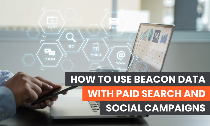 How to Use Beacon Data with Paid Search and Social Campaigns - Featured Image
