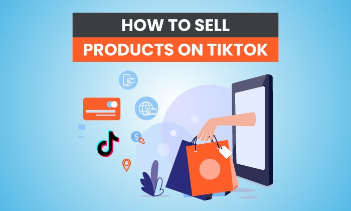 How to Sell Products on TikTok