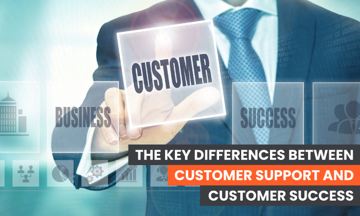 The Key Differences Between Customer Support and Customer Success