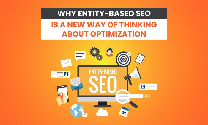 Why Entity-Based SEO is a New Way of Thinking About Optimization