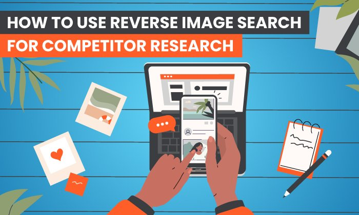 How to Use Reverse Image Search for Competitor Research